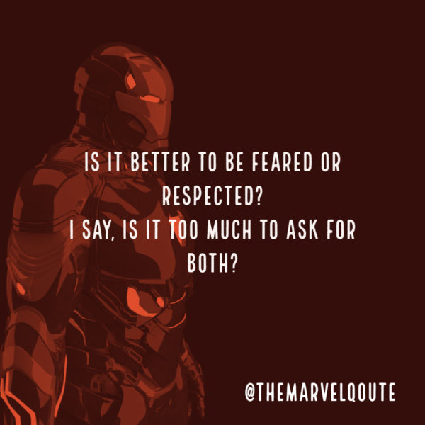 Is it better to be feared or respected. I say, is it too much to ask for both