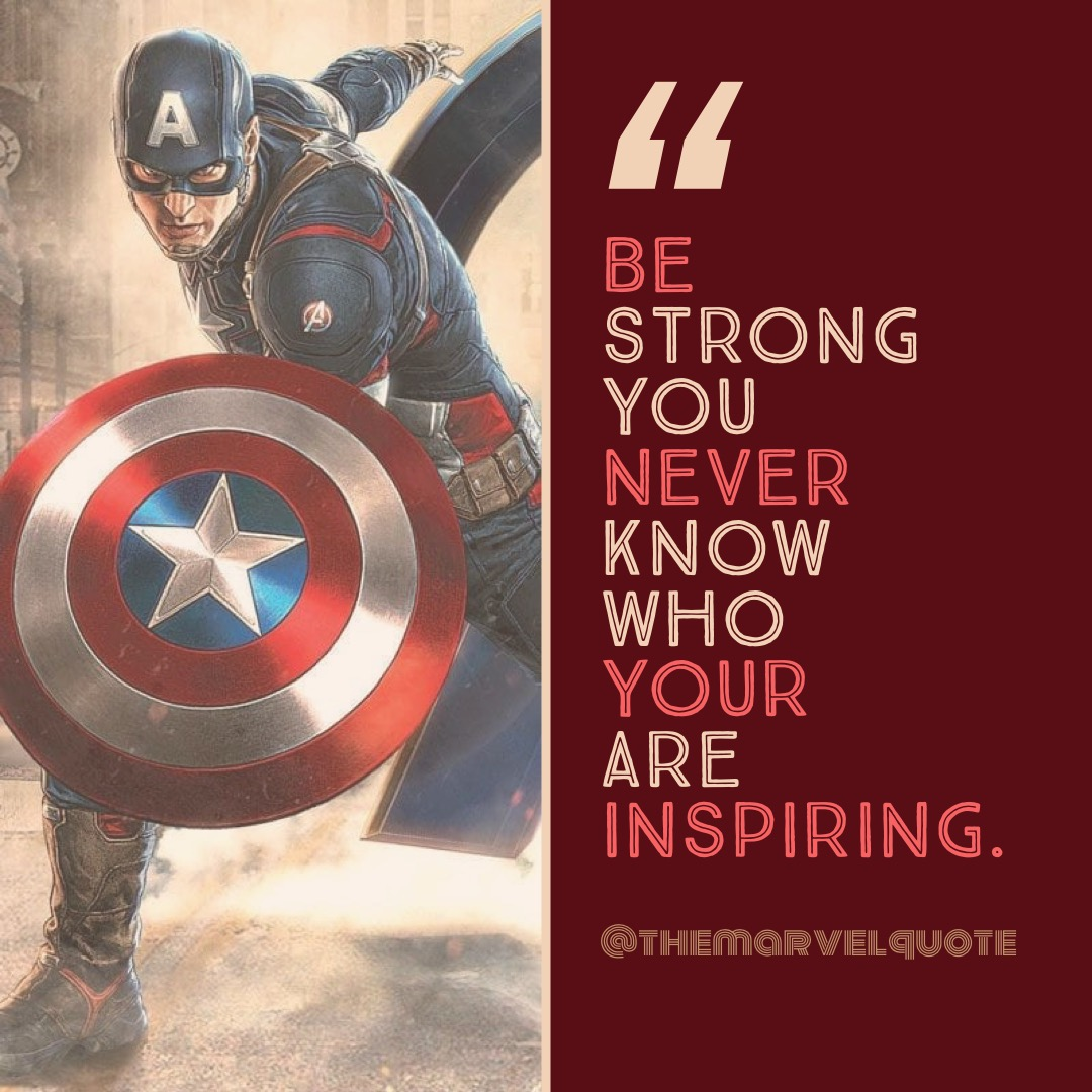 Be Strong You never know who your are inspiring - Marvel Quotes