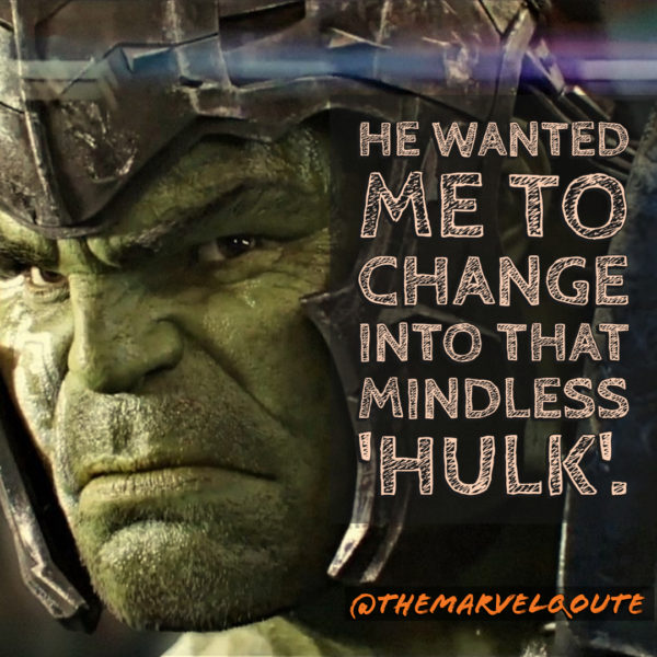 He wanted me to change into that mindless hulk