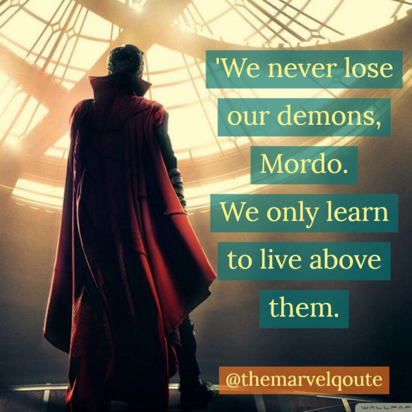 'We never lose our demons, Mordo. We only learn to live above them.