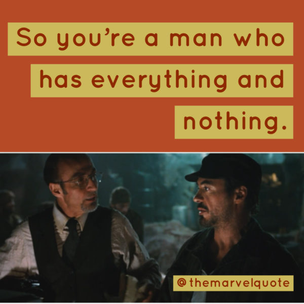 So you're a man who has everything and nothing.