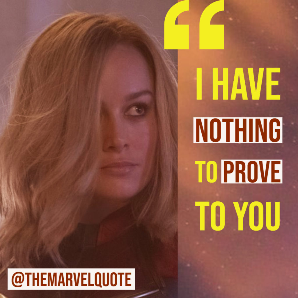 Captain Marvel Quote - I have nothing to prove to you