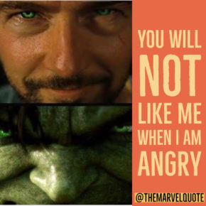 You will not like me when I am angry | Hulk quote